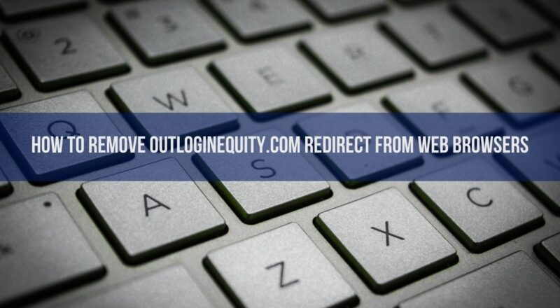 How To Remove Outloginequity.com Redirect From Web Browsers