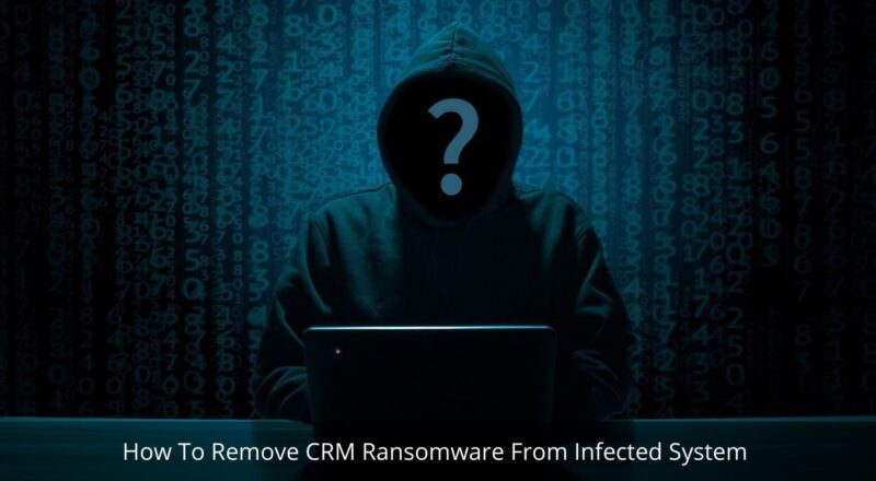 How To Remove CRM Ransomware From Infected System