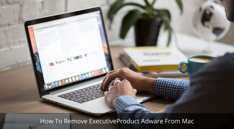 How To Remove ExecutiveProduct Adware From Mac